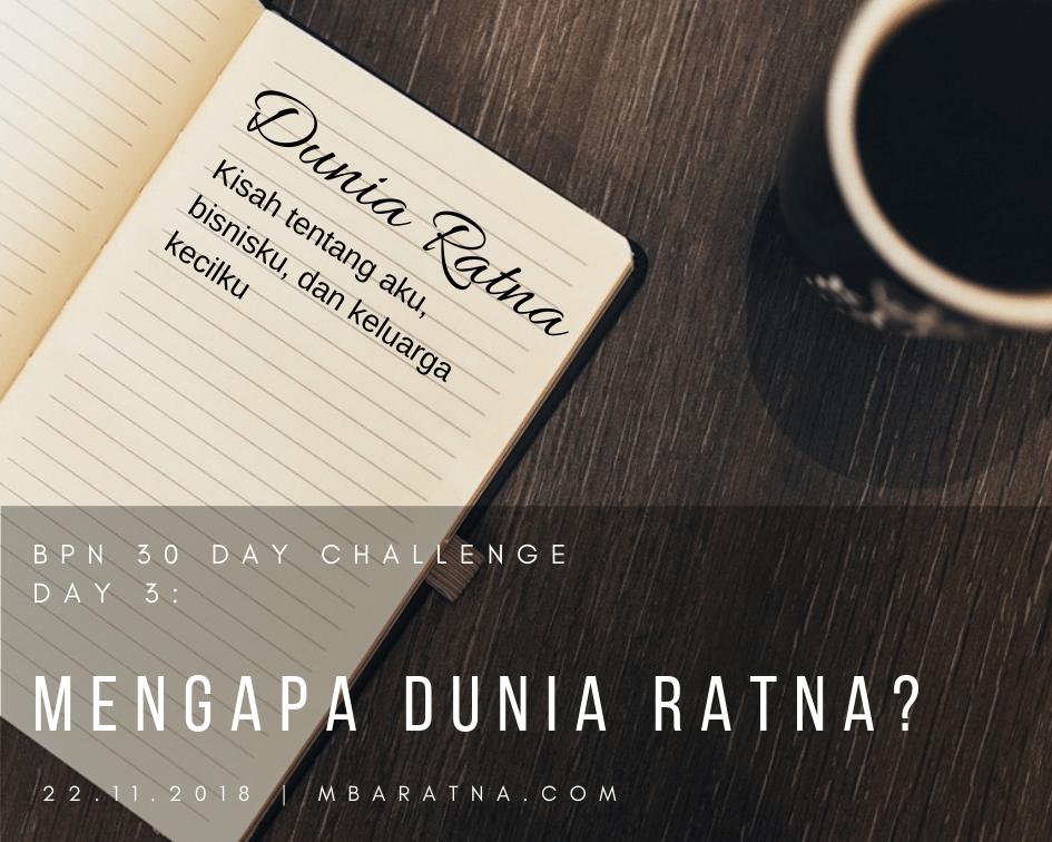 Day 3: Mengapa Dunia Ratna?