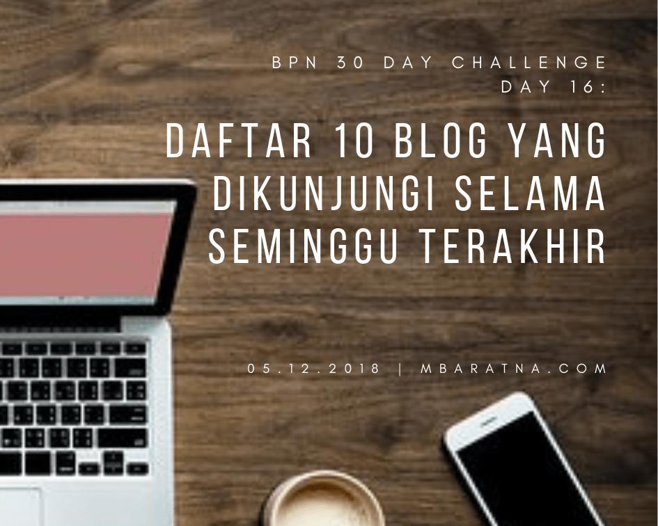 Day 16 : Daftar Blog Yang Dikunjungi Seminggu Terakhir