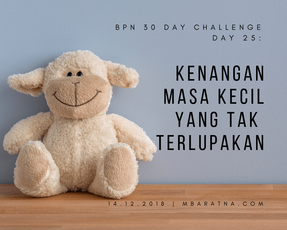 Day 25: Kenangan Masa Kecil Yang Tak Terlupakan