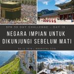 Day 13 : Negara Impian Untuk Dikunjungi Sebelum Mati