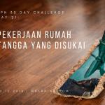Day 21: Pekerjaan Rumah Tangga Yang Disukai