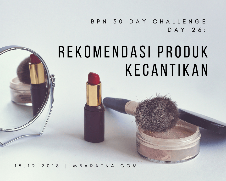 Day 26 : Rekomendasi Produk Kecantikan Yang Digunakan