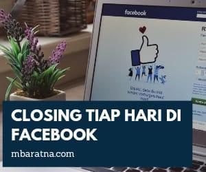 Cara Closing Tiap Hari di Facebook